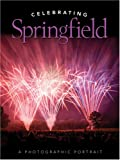 img - for Celebrating Springfield -- A Photographic Portrait book / textbook / text book
