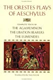 img - for The Orestes Plays of Aeschylus: Agamemnon; The Libation Bearers; The Eumenides book / textbook / text book