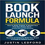 Book Launch Formula: How to Write, Publish, and Market Your First Non-Fiction Book Around Your Full Time Schedule | Justin Ledford