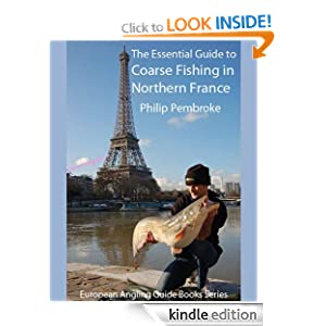 The Essential Guide to Coarse Fishing in Northern France (European Angling Guide Books Series) Philip Pembroke