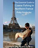 The Essential Guide to Coarse Fishing in Northern France (European Angling Guide Books Series)