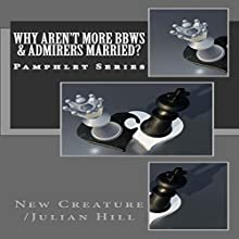 Why Aren't More BBWs & Admirers Married?: Pamphlet Series Audiobook by  New Creature /Julian Hill Narrated by Trevor Clinger