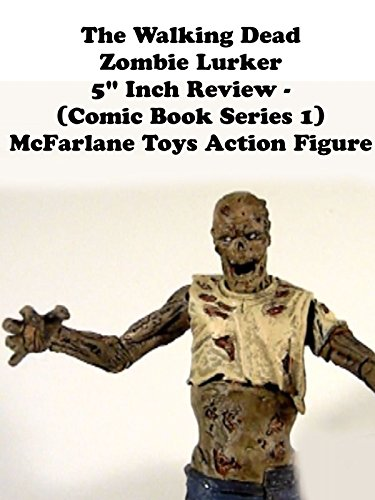 "Review: The Walking Dead Zombie Lurker 5"" Inch Review"