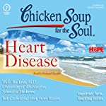 Chicken Soup for the Soul Healthy Living Series: Heart Disease: Important Facts, Inspiring Stories | Vicki Rackner,Jack Canfield,Mark Victor Hansen