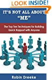 "It's Not All About ""Me"": The Top Ten Techniques for Building Quick Rapport with Anyone"