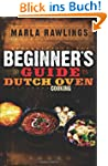 The Beginners Guide to Dutch Oven Coo...