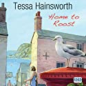 Home to Roost (       UNABRIDGED) by Tessa Hainsworth Narrated by Anna Bentinck