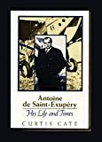 Antoine De Saint-Exupery: His Life and Times (1557782911) by Cate, Curtis