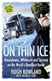 On Thin Ice: Breakdowns, Whiteouts and Survival with the Ice Road Truckers by Rowland, Hugh Published by Orion (2011) Hugh Rowland