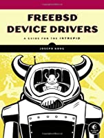 FreeBSD Device Drivers - A Guide for the Intrepid