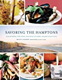 """Silvia Lehrer, """"Savoring the Hamptons: Discovering the Food and Wine of Long Island's East End"""" (Running Press, 2011)"""