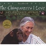Chimpanzees I Love: Saving Their World And Ours (Byron Preiss Book)