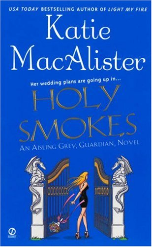 Holy Smokes (Aisling Grey, Guardian, Book 4), Katie MacAlister