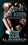 Playing For Keeps: A Neighbor From Hell Novel: Volume 1
