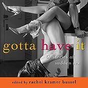 Gotta Have It: 69 Stories of Sudden Sex   [Rachel Kramer Bussel]