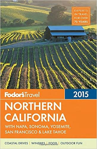 Fodor's Northern California 2015: with Napa, Sonoma, Yosemite, San Francisco & Lake Tahoe (Full-color Travel Guide) written by Fodor%27s