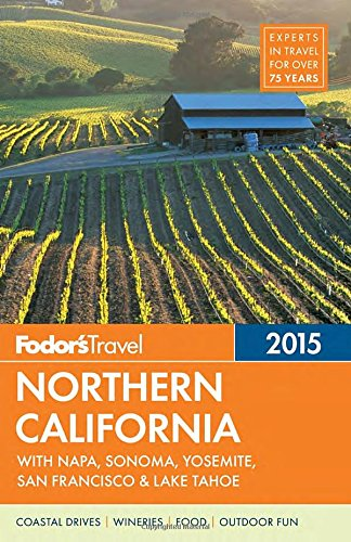 Fodor's Northern California 2015: with Napa, Sonoma, Yosemite, San Francisco & Lake Tahoe (Full-color Travel Guide)