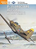 img - for P-39 Airacobra Aces of World War 2 (Osprey Aircraft of the Aces No 36) book / textbook / text book