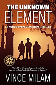 The Unknown Element: An Action-packed Spiritual Thriller by Vince Milam ebook deal