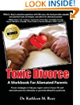 Toxic Divorce: A Workbook for Alienat...