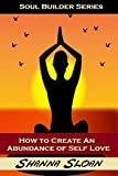 Soul Builder Series: How To Create An Abundance of Self Love: Learning To Love Yourself
