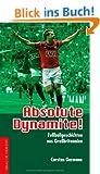 Absolute Dynamite!: Fu�ballgeschichten aus Gro�britannien