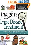 Insights Into Lyme Disease Treatment: 13 Lyme-Literate Health Care Practitioners Share Their Healing Strategies