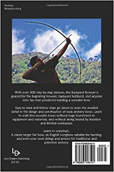 the backyard bowyer the beginner 39 s guide to building bows nicholas
