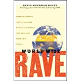 World Wide Rave: Creating Triggers That Get Millions of People to Spread Your Ideas and Share Your Storiesby David Meerman Scott