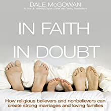 In Faith and in Doubt: How Religious Believers and Nonbelievers Can Create Strong Marriages and Loving Families (       UNABRIDGED) by Dale McGowan Narrated by Sean Runnette