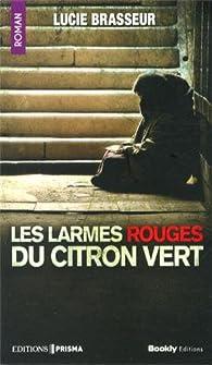 Les larmes rouges du citron vert - Lucie Brasseur