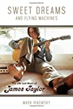 img - for Sweet Dreams and Flying Machines: The Life and Music of James Taylor book / textbook / text book