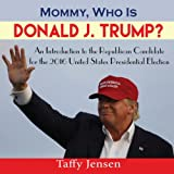 Mommy, Who is Donald J. Trump?: An Introduction to the Republican Candidate for the 2016 United States Presidential Election (Mommy, what is democracy?) (Volume 1)