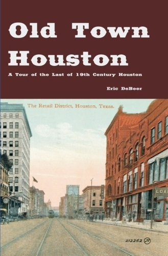 old-town-houston-a-tour-of-the-last-of-19th-century-houston-by-eric-debeer-2010-06-27