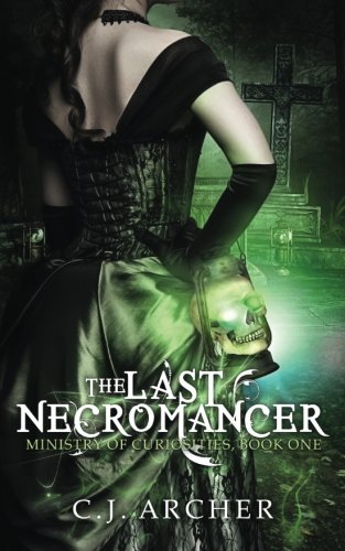 The Last Necromancer (The Ministry of Curiosities) (Volume 1) PDF