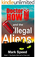Doctor How and the Illegal Aliens: Book 1: The Doctor Who is not a Time Lord