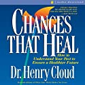 Changes That Heal: How to Understand the Past to Ensure a Healthier Future (       UNABRIDGED) by Henry Cloud Narrated by Dick Fredricks