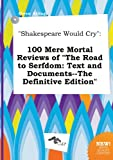 img - for Shakespeare Would Cry: 100 Mere Mortal Reviews of the Road to Serfdom: Text and Documents--The Definitive Edition book / textbook / text book