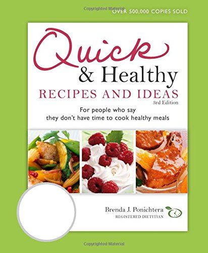 Quick & Healthy Recipes and Ideas: For people who say they don't have time to cook healthy meals, 3rd Edition by Brenda Ponichtera