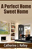 img - for A Perfect Home Sweet Home: Decorating Tips, How to Choose Colors and Detailed Advice On Interior and Exterior Design book / textbook / text book