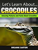 Crocodiles: Amazing Pictures and Facts About Crocodiles (Lets Learn About)