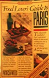 The Food Lover's Guide to Paris (0894805754) by Patricia Wells