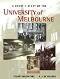 img - for A Short History of the University of Melbourne by Macintyre Stuart Selleck Richard (2003-09-01) Hardcover book / textbook / text book
