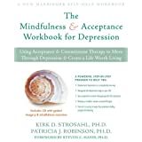 The Mindfulness and Acceptance Workbook for Depression: Using Acceptance and Commitment Therapy to Move Through Depression and Create a Life Worth Livingby Patricia J. Robinson