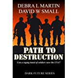 Path to Destruction (Post-Apocalyptic Military Story) (Dark Future Series)by Debra L. Martin