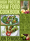img - for High Protein Raw Food Cookbook: 100 Truly Easy and Yummy High Protein Recipes for the Raw Food Lifestyle book / textbook / text book