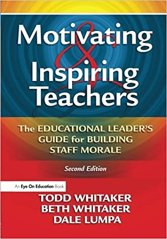 Motivating & Inspiring Teachers: The Educational Leader's Guide for Building Staff Morale written by Todd Whitaker