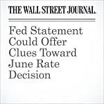 Fed Statement Could Offer Clues Toward June Rate Decision | David Harrison