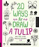 20 Ways to Draw a Tulip and 44 Other Fabulous Flowers: A Sketchbook for Artists, Designers, and Doodlers