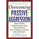 Overcoming Passive-Aggression: How to Stop Hidden Anger from Spoiling Your Relationships, Career and Happinessby Tim Murphy
